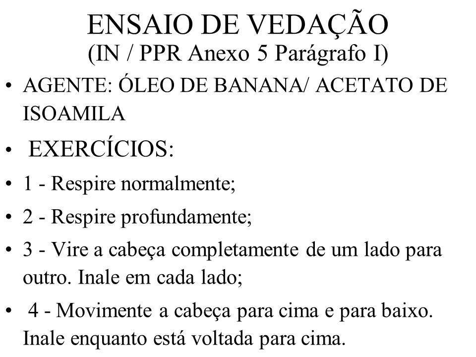 ENSAIO DE VEDAÇÃO (IN / PPR Anexo 5 Parágrafo I) AGENTE: ÓLEO DE BANANA -- ACETATO DE ISOAMILA 2 - Câmara para o Ensaio de Vedação
