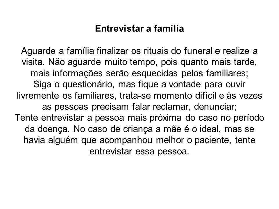 Entrevistar a família Aguarde a família finalizar os rituais do funeral e realize a visita. Não aguarde muito tempo, pois quanto mais tarde, mais info