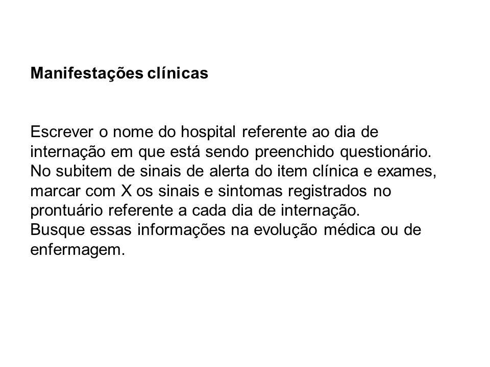 Manifestações clínicas Escrever o nome do hospital referente ao dia de internação em que está sendo preenchido questionário. No subitem de sinais de a