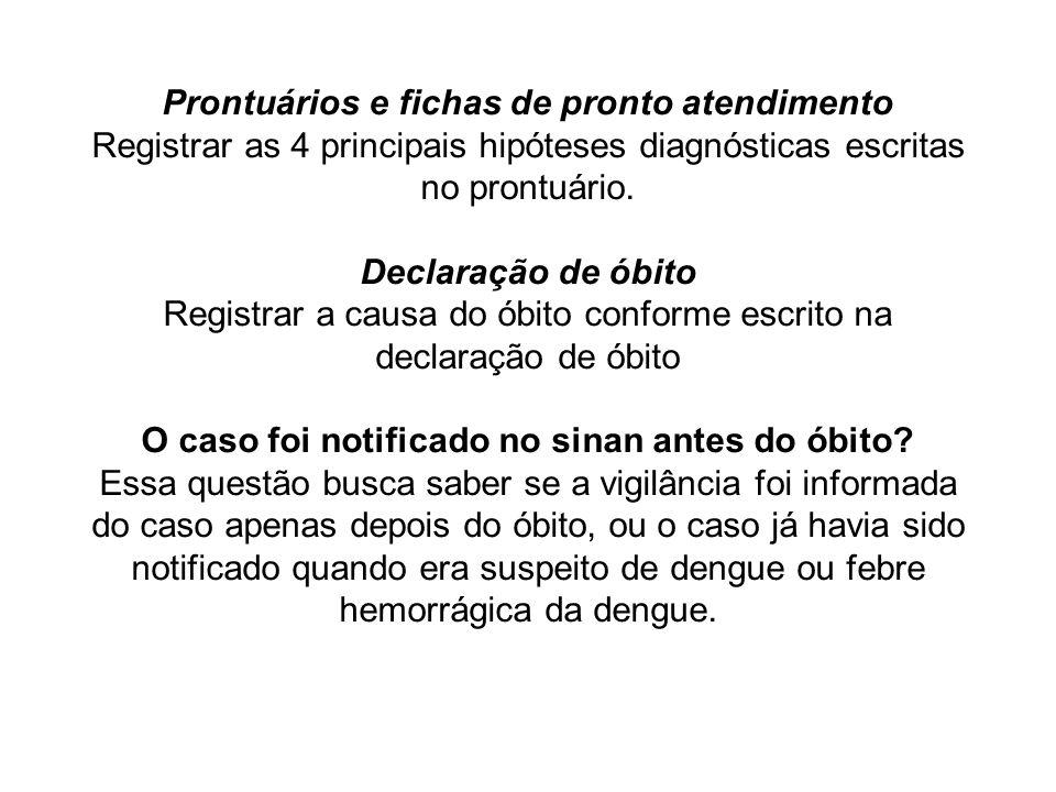 Prontuários e fichas de pronto atendimento Registrar as 4 principais hipóteses diagnósticas escritas no prontuário. Declaração de óbito Registrar a ca