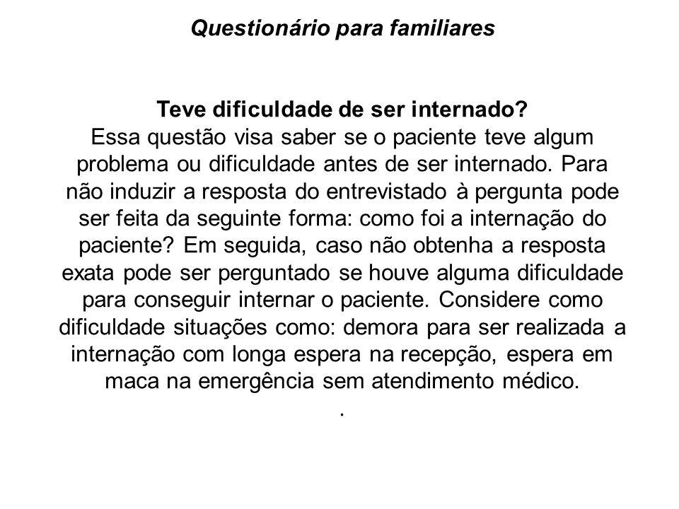 Questionário para familiares Teve dificuldade de ser internado? Essa questão visa saber se o paciente teve algum problema ou dificuldade antes de ser