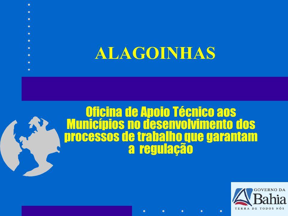 ALAGOINHAS Oficina de Apoio Técnico aos Municípios no desenvolvimento dos processos de trabalho que garantam a regulação