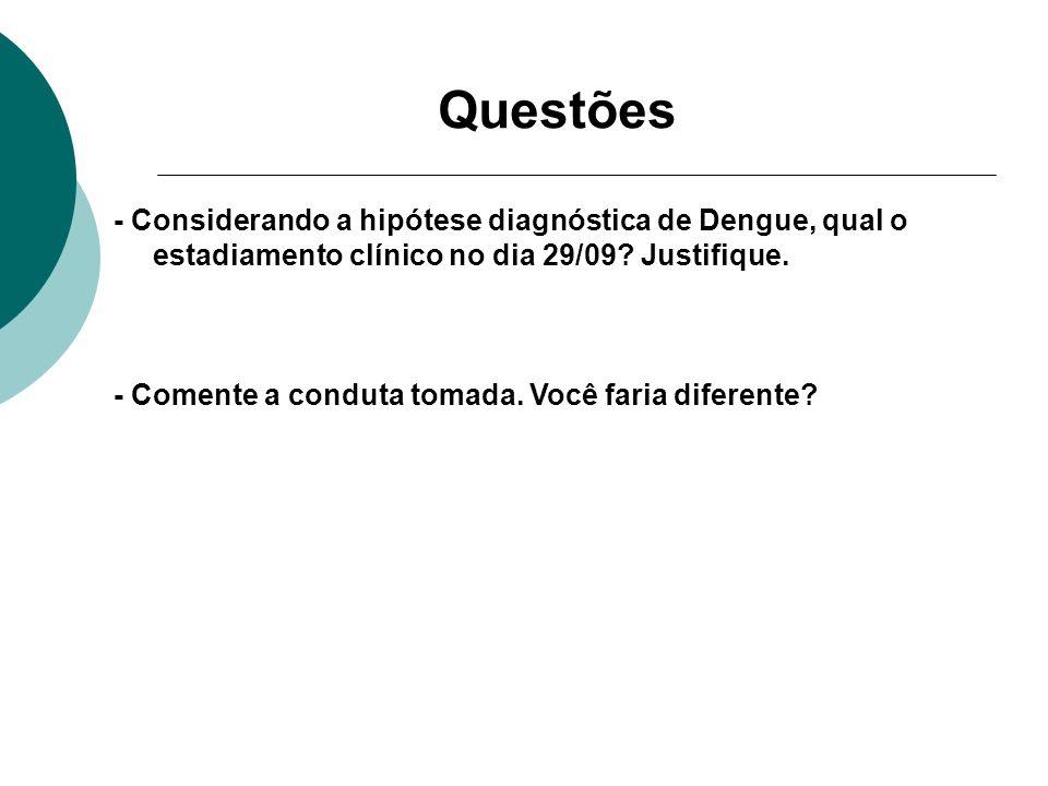 Questões - Considerando a hipótese diagnóstica de Dengue, qual o estadiamento clínico no dia 29/09? Justifique. - Comente a conduta tomada. Você faria
