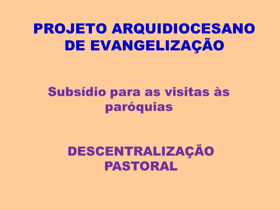 PROJETO ARQUIDIOCESANO DE EVANGELIZAÇÃO Subsídio para as visitas às paróquias DESCENTRALIZAÇÃO PASTORAL