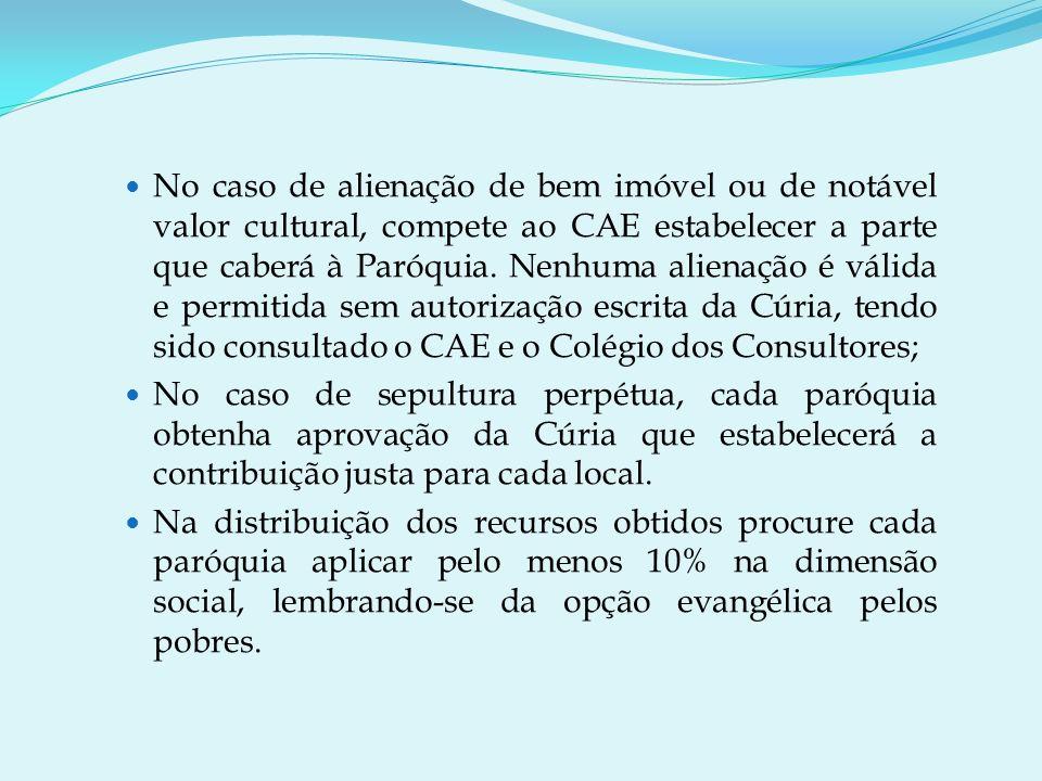 No caso de alienação de bem imóvel ou de notável valor cultural, compete ao CAE estabelecer a parte que caberá à Paróquia.