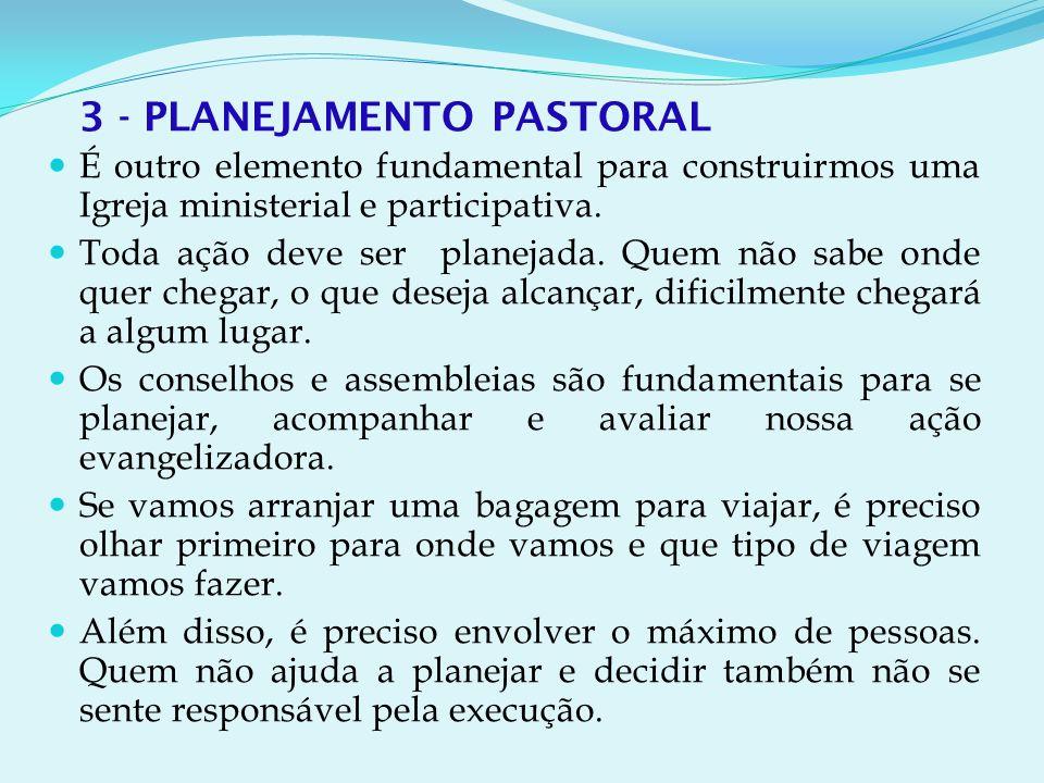 3 - PLANEJAMENTO PASTORAL É outro elemento fundamental para construirmos uma Igreja ministerial e participativa.