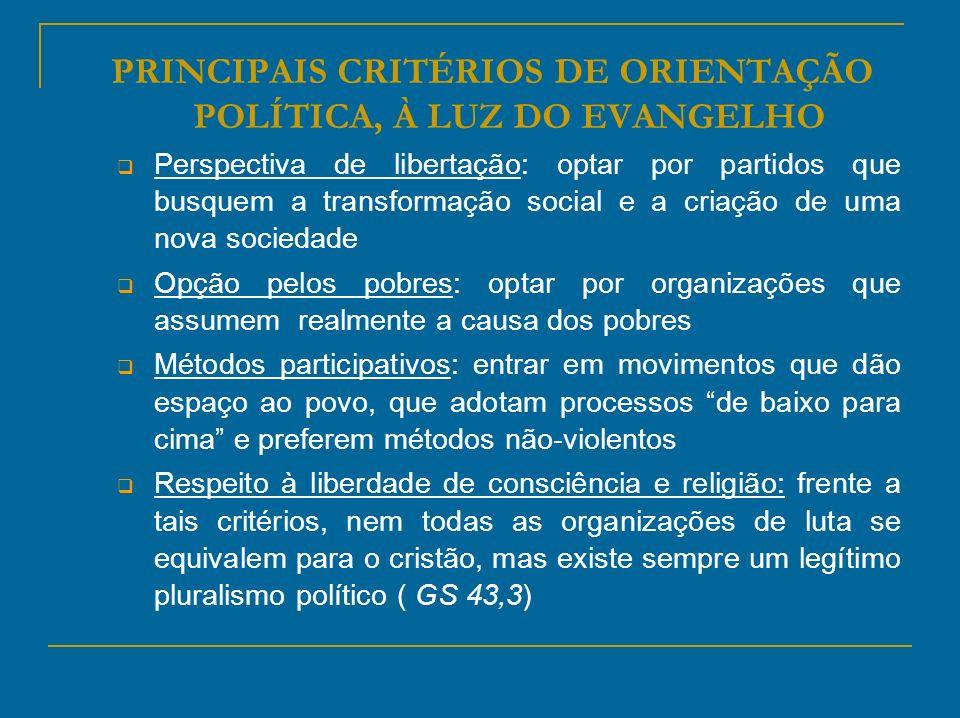PRINCIPAIS CRITÉRIOS DE ORIENTAÇÃO POLÍTICA, À LUZ DO EVANGELHO Perspectiva de libertação: optar por partidos que busquem a transformação social e a c