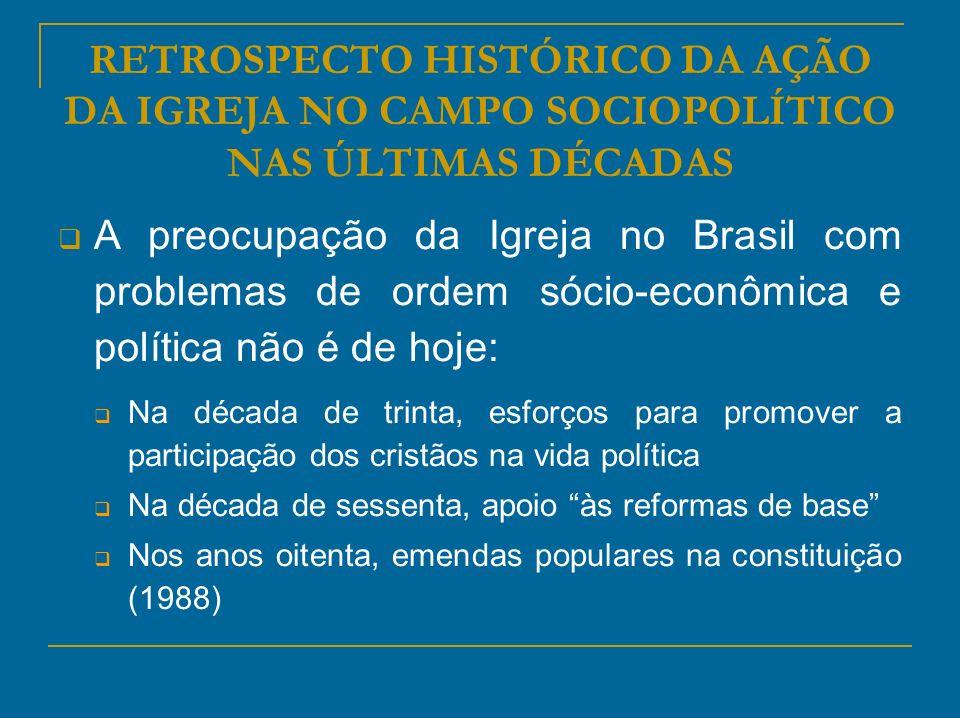 RETROSPECTO HISTÓRICO DA AÇÃO DA IGREJA NO CAMPO SOCIOPOLÍTICO NAS ÚLTIMAS DÉCADAS A preocupação da Igreja no Brasil com problemas de ordem sócio-econ