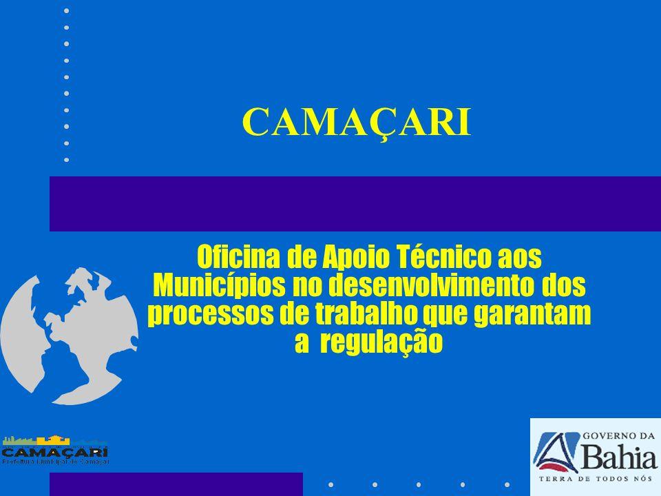 CAMAÇARI Oficina de Apoio Técnico aos Municípios no desenvolvimento dos processos de trabalho que garantam a regulação