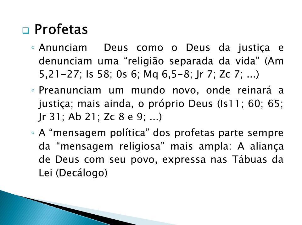 Profetas Anunciam Deus como o Deus da justiça e denunciam uma religião separada da vida (Am 5,21-27; Is 58; 0s 6; Mq 6,5-8; Jr 7; Zc 7;...) Preanuncia