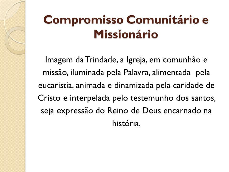 Compromisso Comunitário e Missionário Imagem da Trindade, a Igreja, em comunhão e missão, iluminada pela Palavra, alimentada pela eucaristia, animada