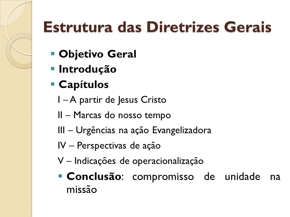 Estrutura das Diretrizes Gerais Objetivo Geral Introdução Capítulos I – A partir de Jesus Cristo II – Marcas do nosso tempo III – Urgências na ação Ev