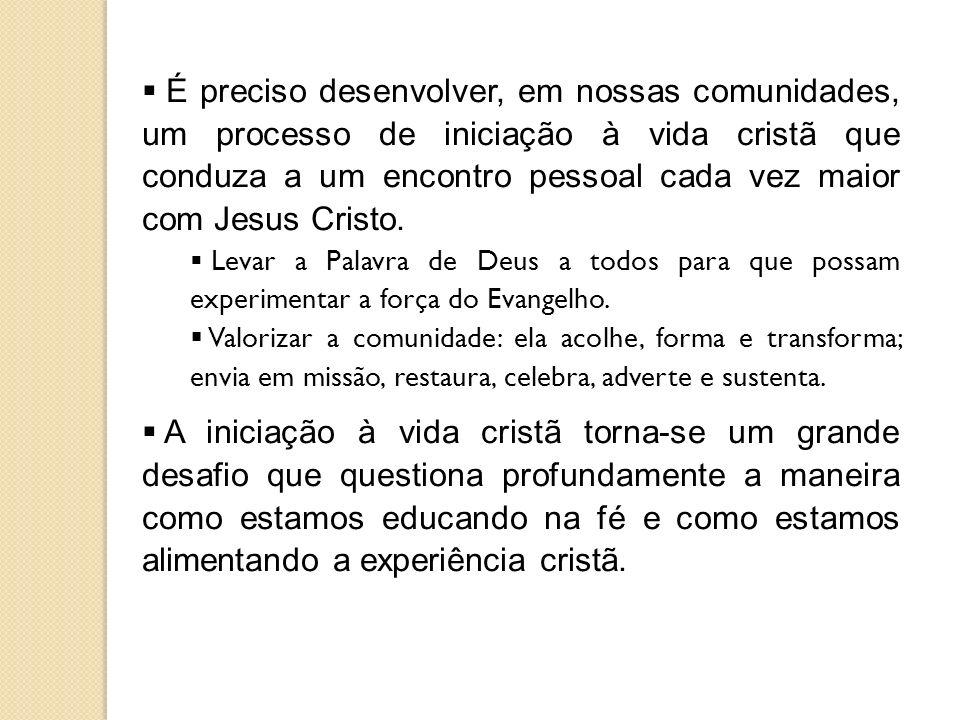 É preciso desenvolver, em nossas comunidades, um processo de iniciação à vida cristã que conduza a um encontro pessoal cada vez maior com Jesus Cristo