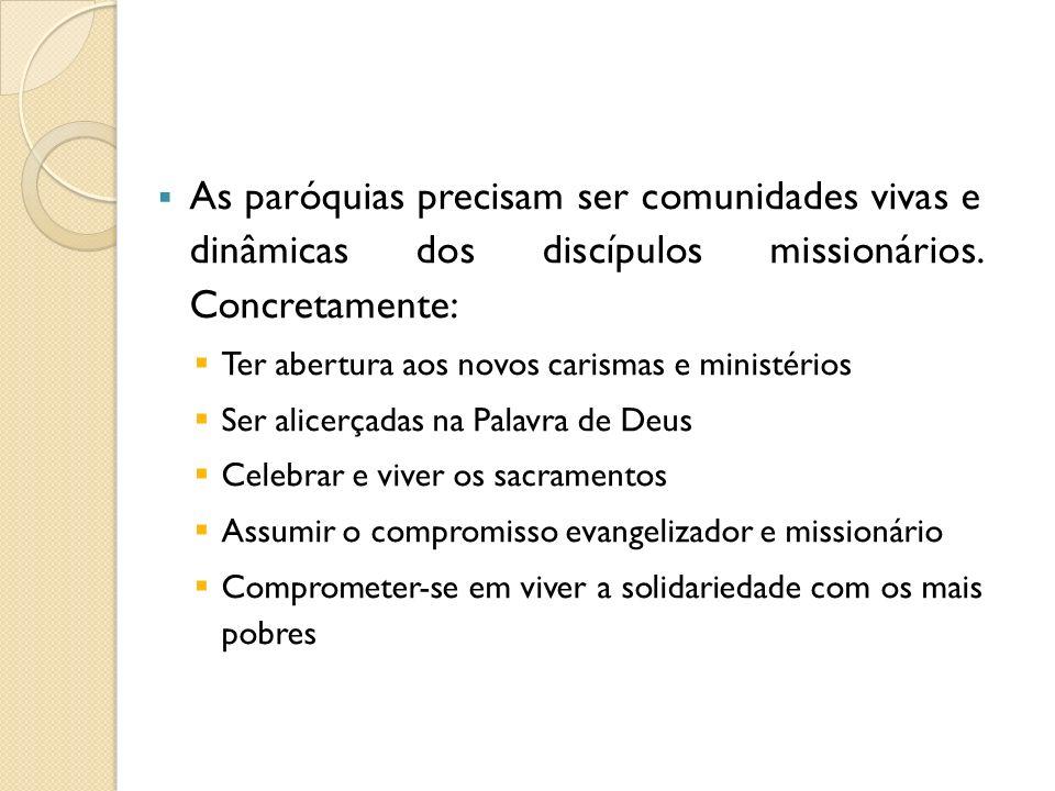 As paróquias precisam ser comunidades vivas e dinâmicas dos discípulos missionários. Concretamente: Ter abertura aos novos carismas e ministérios Ser
