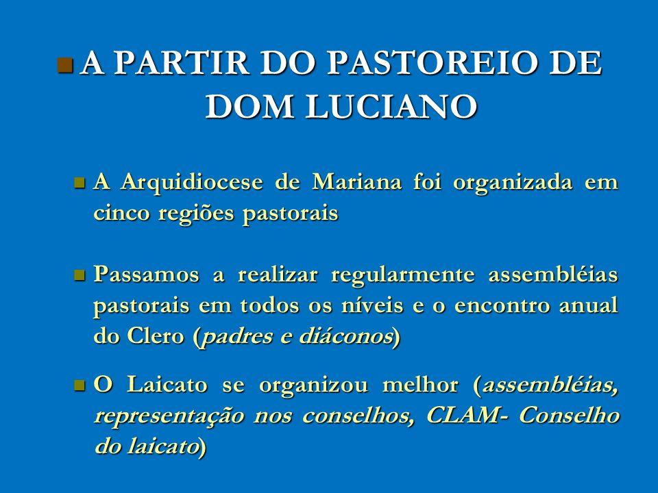 A PARTIR DO PASTOREIO DE DOM LUCIANO A PARTIR DO PASTOREIO DE DOM LUCIANO A Arquidiocese de Mariana foi organizada em cinco regiões pastorais A Arquid