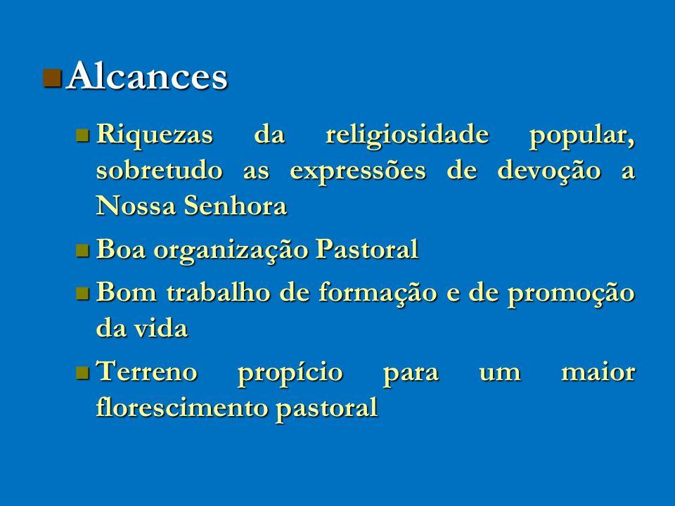 Alcances Alcances Riquezas da religiosidade popular, sobretudo as expressões de devoção a Nossa Senhora Riquezas da religiosidade popular, sobretudo a