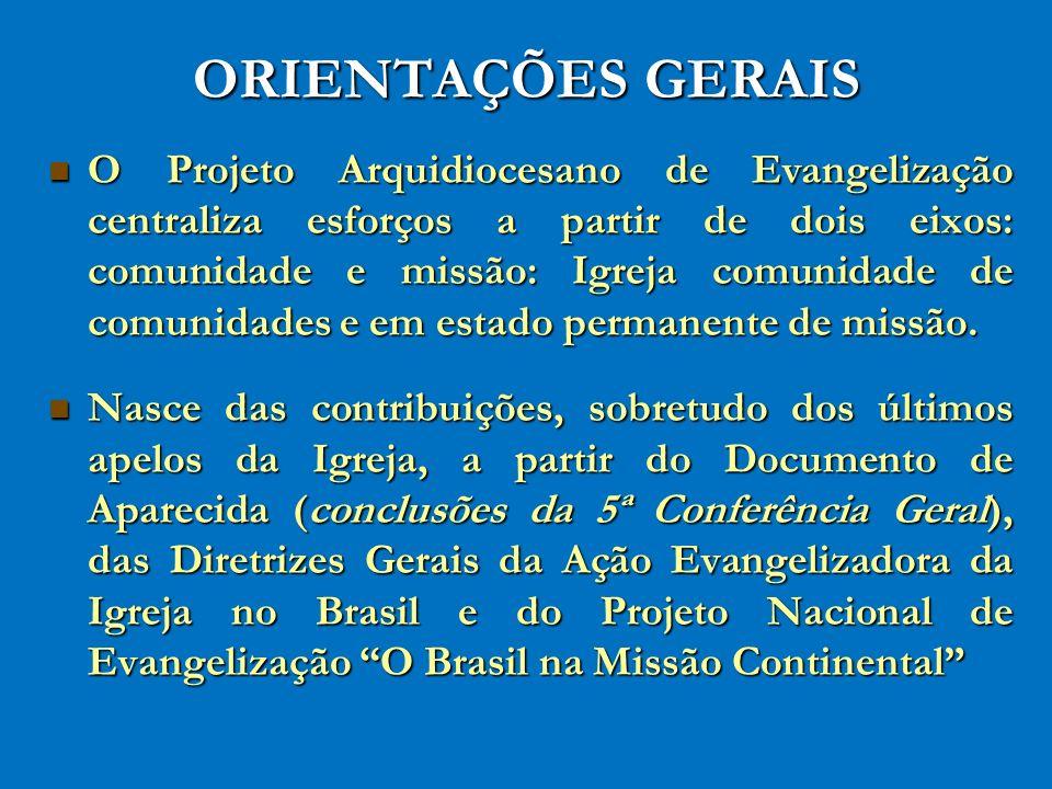 ORIENTAÇÕES GERAIS O Projeto Arquidiocesano de Evangelização centraliza esforços a partir de dois eixos: comunidade e missão: Igreja comunidade de com