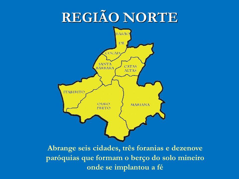 REGIÃO NORTE Abrange seis cidades, três foranias e dezenove paróquias que formam o berço do solo mineiro onde se implantou a fé