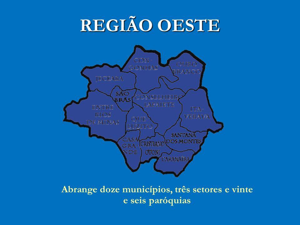 REGIÃO OESTE Abrange doze municípios, três setores e vinte e seis paróquias