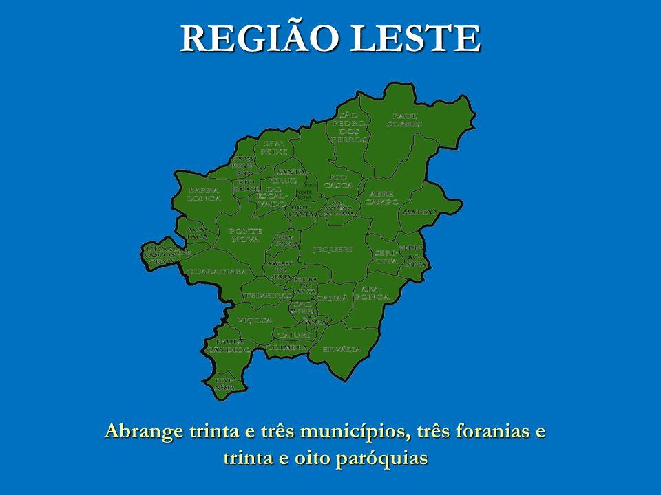 REGIÃO LESTE Abrange trinta e três municípios, três foranias e trinta e oito paróquias