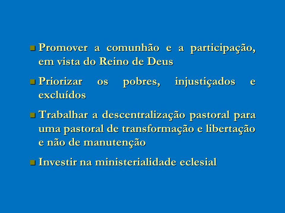 Promover a comunhão e a participação, em vista do Reino de Deus Promover a comunhão e a participação, em vista do Reino de Deus Priorizar os pobres, i