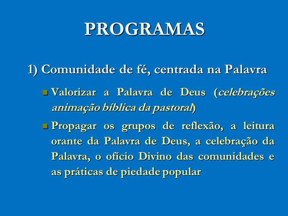 PROGRAMAS 1) Comunidade de fé, centrada na Palavra Valorizar a Palavra de Deus (celebrações animação bíblica da pastoral) Valorizar a Palavra de Deus
