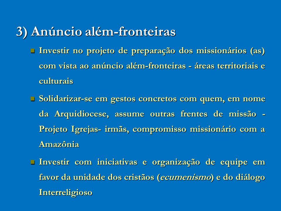 3) Anúncio além-fronteiras Investir no projeto de preparação dos missionários (as) com vista ao anúncio além-fronteiras - áreas territoriais e cultura