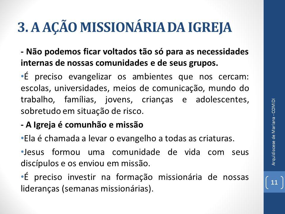 3. A AÇÃO MISSIONÁRIA DA IGREJA - Não podemos ficar voltados tão só para as necessidades internas de nossas comunidades e de seus grupos. É preciso ev