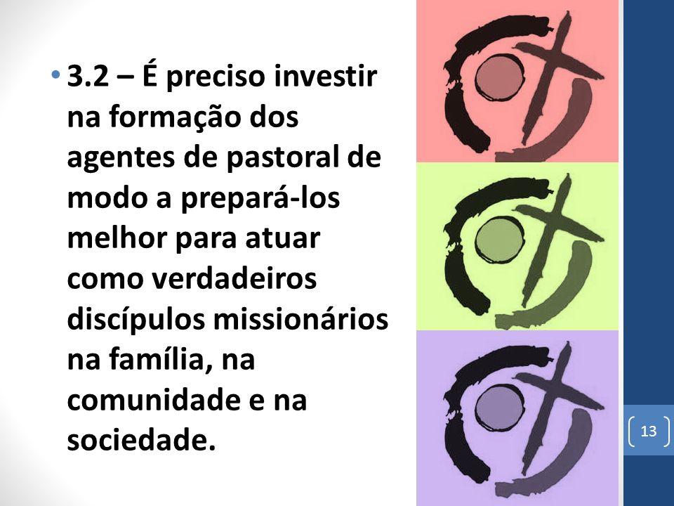 3.2 – É preciso investir na formação dos agentes de pastoral de modo a prepará-los melhor para atuar como verdadeiros discípulos missionários na famíl