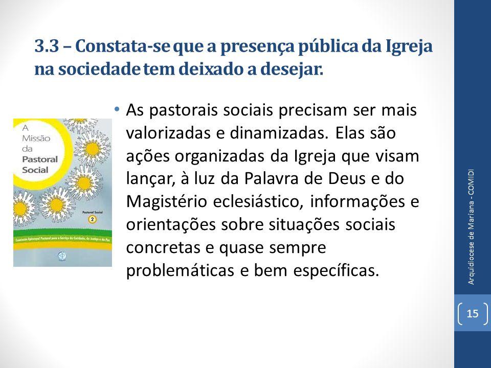 3.3 – Constata-se que a presença pública da Igreja na sociedade tem deixado a desejar. As pastorais sociais precisam ser mais valorizadas e dinamizada