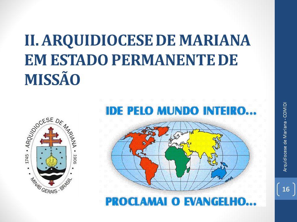 II. ARQUIDIOCESE DE MARIANA EM ESTADO PERMANENTE DE MISSÃO 16 Arquidiocese de Mariana - COMIDI