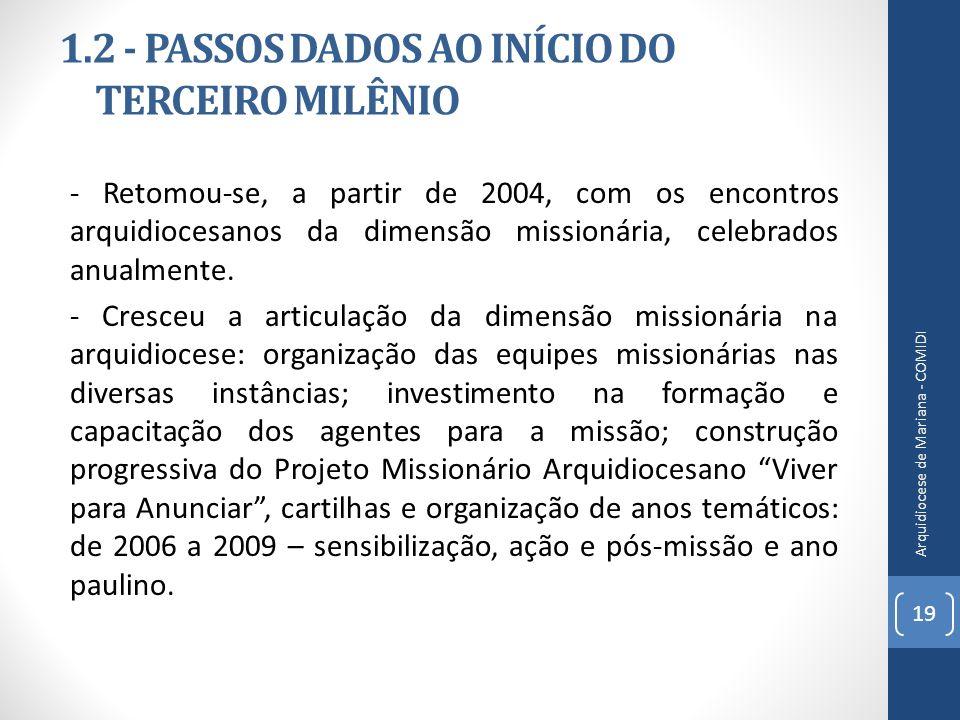 1.2 - PASSOS DADOS AO INÍCIO DO TERCEIRO MILÊNIO - Retomou-se, a partir de 2004, com os encontros arquidiocesanos da dimensão missionária, celebrados