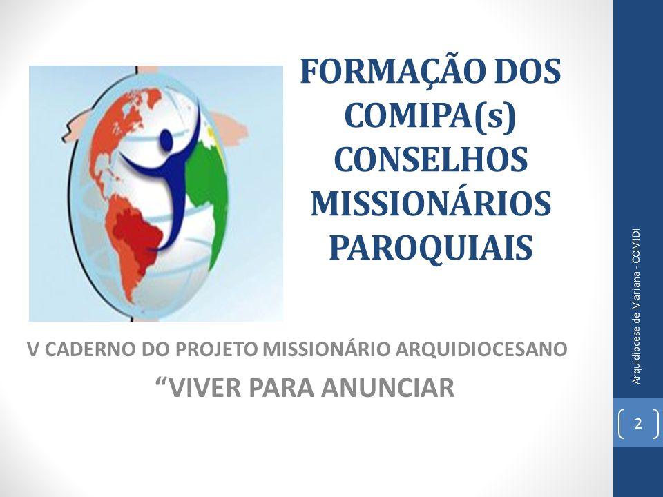 FORMAÇÃO DOS COMIPA(s) CONSELHOS MISSIONÁRIOS PAROQUIAIS V CADERNO DO PROJETO MISSIONÁRIO ARQUIDIOCESANO VIVER PARA ANUNCIAR 2 Arquidiocese de Mariana