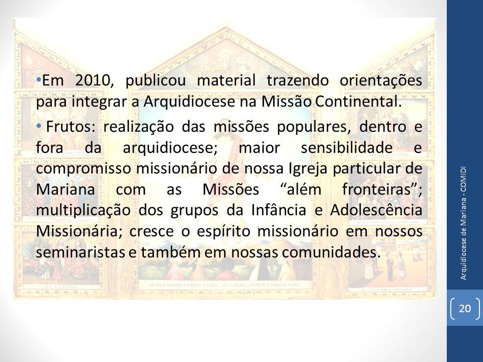 Em 2010, publicou material trazendo orientações para integrar a Arquidiocese na Missão Continental. Frutos: realização das missões populares, dentro e