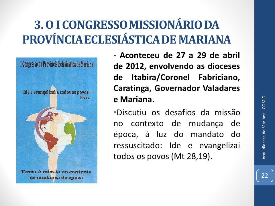 3. O I CONGRESSO MISSIONÁRIO DA PROVÍNCIA ECLESIÁSTICA DE MARIANA - Aconteceu de 27 a 29 de abril de 2012, envolvendo as dioceses de Itabira/Coronel F