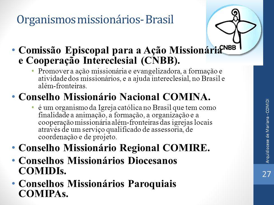Organismos missionários- Brasil Comissão Episcopal para a Ação Missionária e Cooperação Intereclesial (CNBB). Promover a ação missionária e evangeliza