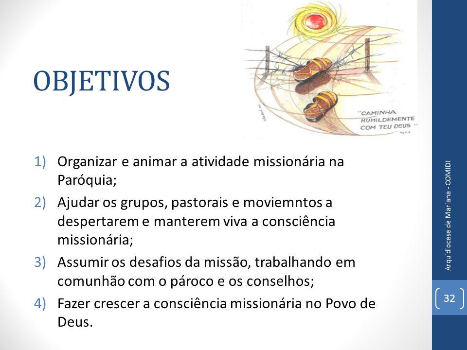 OBJETIVOS 1)Organizar e animar a atividade missionária na Paróquia; 2)Ajudar os grupos, pastorais e moviemntos a despertarem e manterem viva a consciê