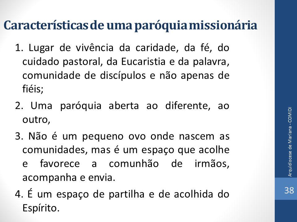 Características de uma paróquia missionária 1. Lugar de vivência da caridade, da fé, do cuidado pastoral, da Eucaristia e da palavra, comunidade de di