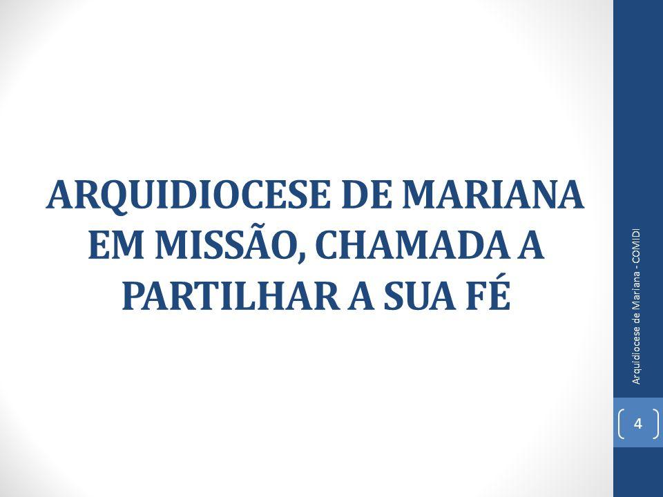 ARQUIDIOCESE DE MARIANA EM MISSÃO, CHAMADA A PARTILHAR A SUA FÉ 4 Arquidiocese de Mariana - COMIDI