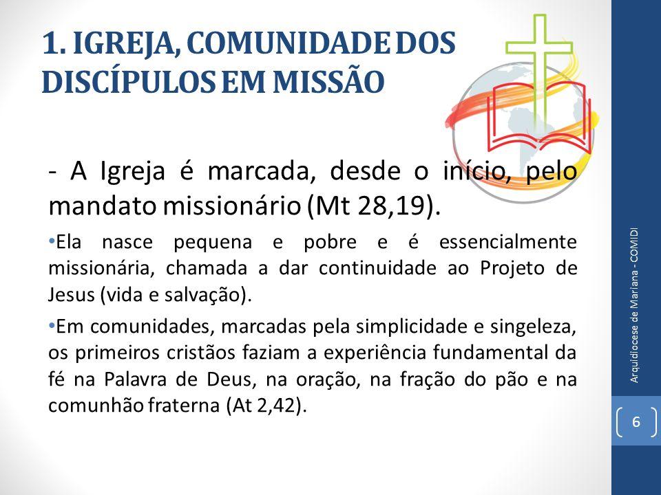 1. IGREJA, COMUNIDADE DOS DISCÍPULOS EM MISSÃO - A Igreja é marcada, desde o início, pelo mandato missionário (Mt 28,19). Ela nasce pequena e pobre e