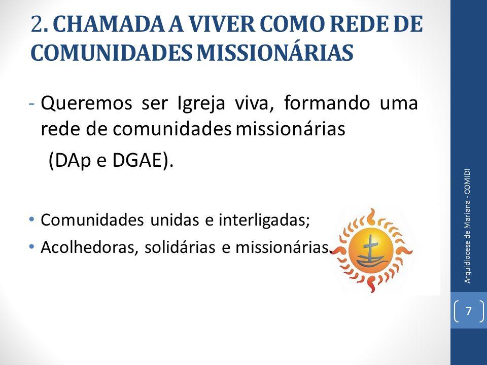 2. CHAMADA A VIVER COMO REDE DE COMUNIDADES MISSIONÁRIAS -Queremos ser Igreja viva, formando uma rede de comunidades missionárias (DAp e DGAE). Comuni