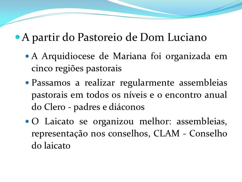 A partir do Pastoreio de Dom Luciano A Arquidiocese de Mariana foi organizada em cinco regiões pastorais Passamos a realizar regularmente assembleias