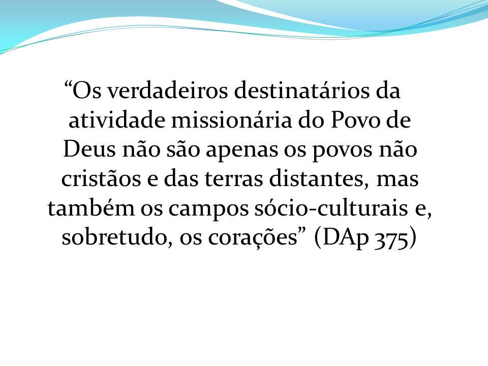Os verdadeiros destinatários da atividade missionária do Povo de Deus não são apenas os povos não cristãos e das terras distantes, mas também os campo