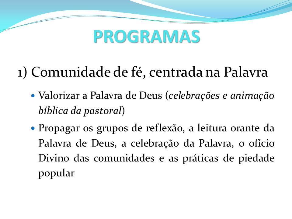PROGRAMAS 1) Comunidade de fé, centrada na Palavra Valorizar a Palavra de Deus (celebrações e animação bíblica da pastoral) Propagar os grupos de refl