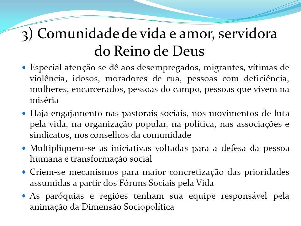 3) Comunidade de vida e amor, servidora do Reino de Deus Especial atenção se dê aos desempregados, migrantes, vítimas de violência, idosos, moradores