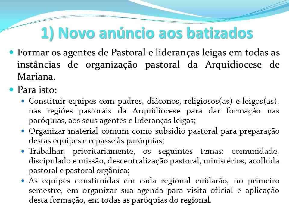 1) Novo anúncio aos batizados Formar os agentes de Pastoral e lideranças leigas em todas as instâncias de organização pastoral da Arquidiocese de Mari