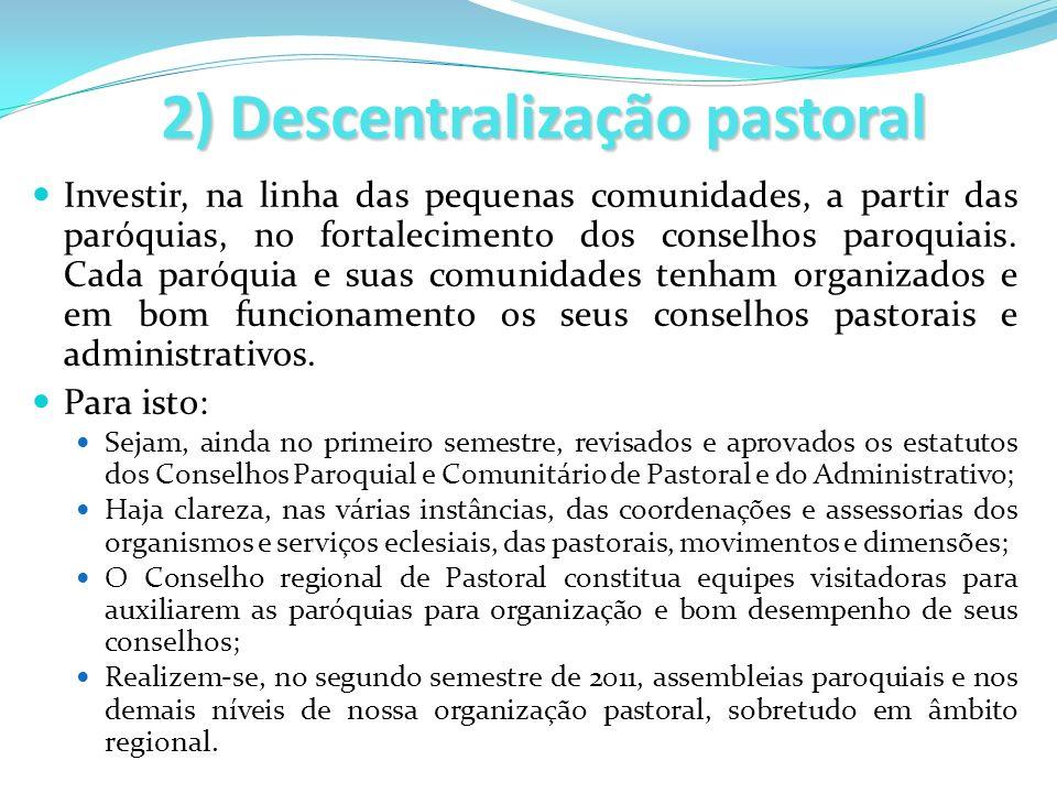 2) Descentralização pastoral Investir, na linha das pequenas comunidades, a partir das paróquias, no fortalecimento dos conselhos paroquiais. Cada par