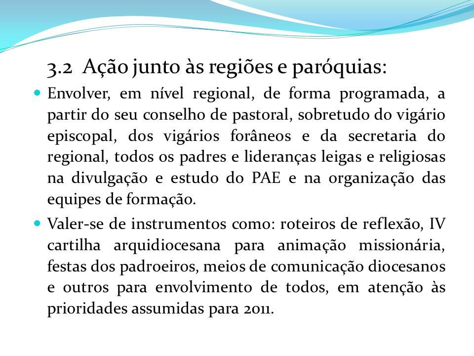 3.2 Ação junto às regiões e paróquias: Envolver, em nível regional, de forma programada, a partir do seu conselho de pastoral, sobretudo do vigário ep