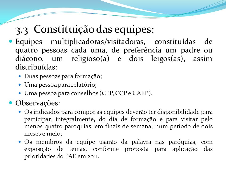 3.3 Constituição das equipes: Equipes multiplicadoras/visitadoras, constituídas de quatro pessoas cada uma, de preferência um padre ou diácono, um rel