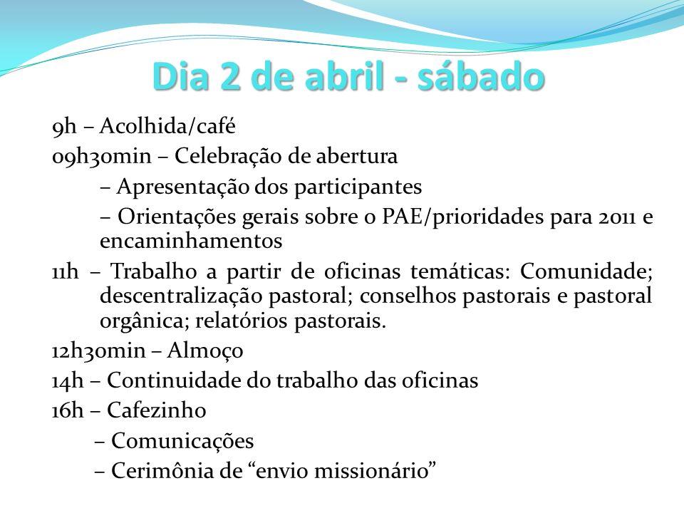 Dia 2 de abril - sábado 9h – Acolhida/café 09h30min – Celebração de abertura – Apresentação dos participantes – Orientações gerais sobre o PAE/priorid